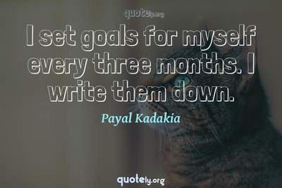 Photo Quote of I set goals for myself every three months. I write them down.