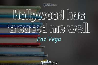 Photo Quote of Hollywood has treated me well.