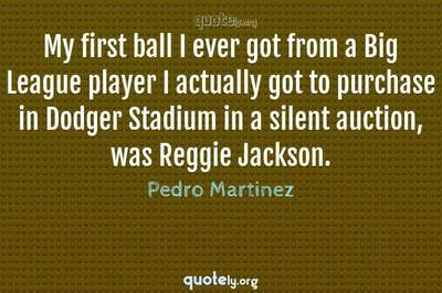 Photo Quote of My first ball I ever got from a Big League player I actually got to purchase in Dodger Stadium in a silent auction, was Reggie Jackson.
