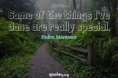 Photo Quote of Some of the things I've done are really special.