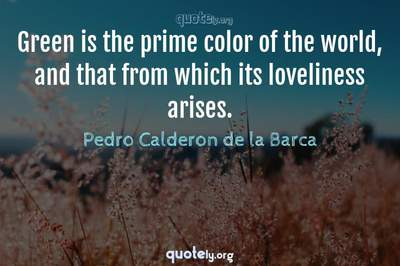 Photo Quote of Green is the prime color of the world, and that from which its loveliness arises.