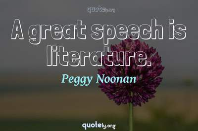 Photo Quote of A great speech is literature.