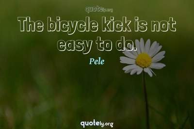 Photo Quote of The bicycle kick is not easy to do.