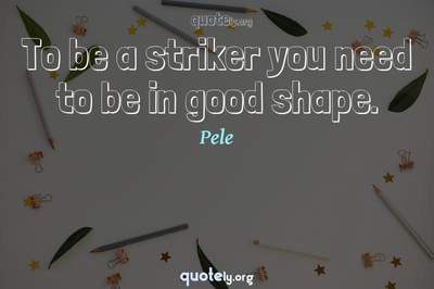Photo Quote of To be a striker you need to be in good shape.