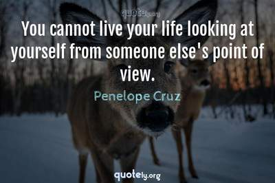 Photo Quote of You cannot live your life looking at yourself from someone else's point of view.