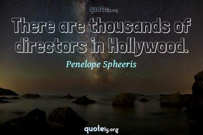 Photo Quote of There are thousands of directors in Hollywood.