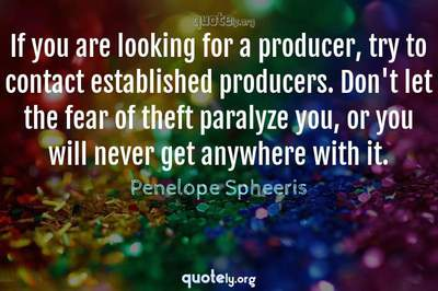 Photo Quote of If you are looking for a producer, try to contact established producers. Don't let the fear of theft paralyze you, or you will never get anywhere with it.