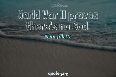 Photo Quote of World War II proves there's no God.