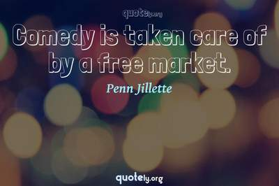 Photo Quote of Comedy is taken care of by a free market.