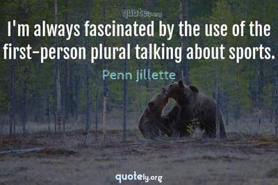 Photo Quote of I'm always fascinated by the use of the first-person plural talking about sports.