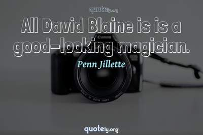 Photo Quote of All David Blaine is is a good-looking magician.