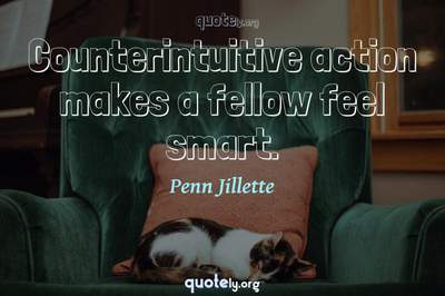 Photo Quote of Counterintuitive action makes a fellow feel smart.