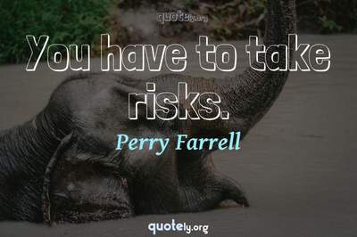 Photo Quote of You have to take risks.