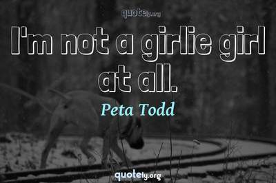 Photo Quote of I'm not a girlie girl at all.