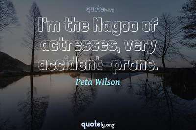 Photo Quote of I'm the Magoo of actresses, very accident-prone.