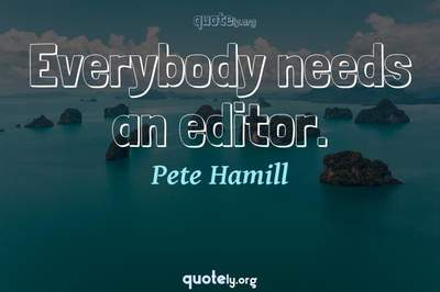 Photo Quote of Everybody needs an editor.