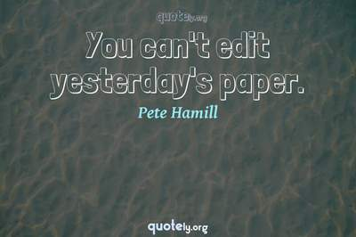 Photo Quote of You can't edit yesterday's paper.