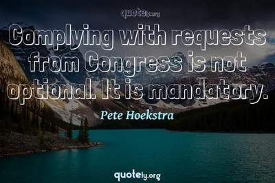 Photo Quote of Complying with requests from Congress is not optional. It is mandatory.
