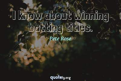 Photo Quote of I know about winning batting titles.