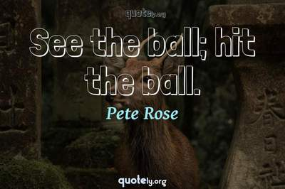 Photo Quote of See the ball; hit the ball.