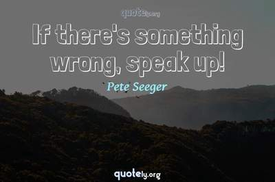 Photo Quote of If there's something wrong, speak up!