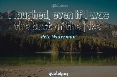 Photo Quote of I laughed, even if I was the butt of the joke.