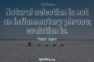 Photo Quote of Natural selection is not an inflammatory phrase; evolution is.