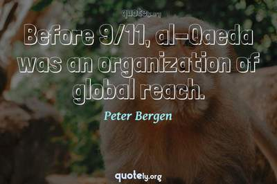 Photo Quote of Before 9/11, al-Qaeda was an organization of global reach.