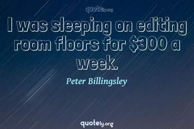 Photo Quote of I was sleeping on editing room floors for $300 a week.