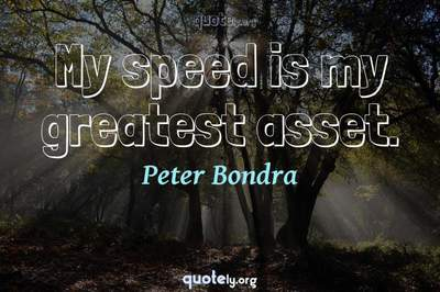 Photo Quote of My speed is my greatest asset.