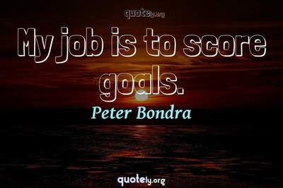 Photo Quote of My job is to score goals.