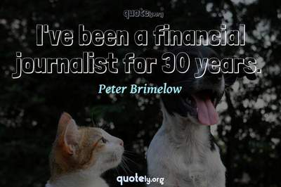 Photo Quote of I've been a financial journalist for 30 years.