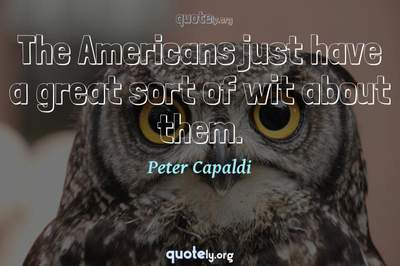 Photo Quote of The Americans just have a great sort of wit about them.