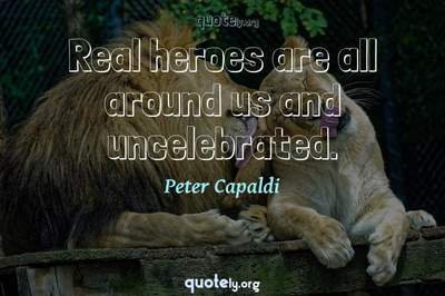 Photo Quote of Real heroes are all around us and uncelebrated.