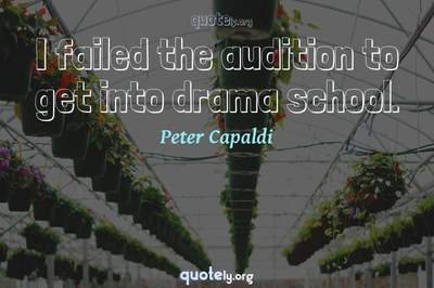 Photo Quote of I failed the audition to get into drama school.