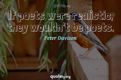 Photo Quote of If poets were realistic, they wouldn't be poets.