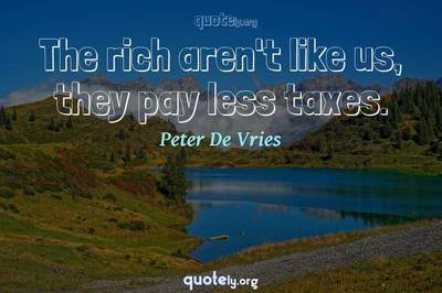 Photo Quote of The rich aren't like us, they pay less taxes.