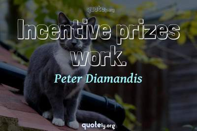 Photo Quote of Incentive prizes work.