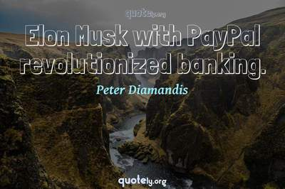 Photo Quote of Elon Musk with PayPal revolutionized banking.