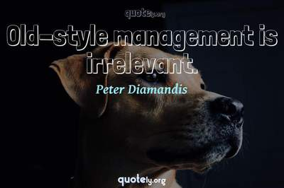 Photo Quote of Old-style management is irrelevant.