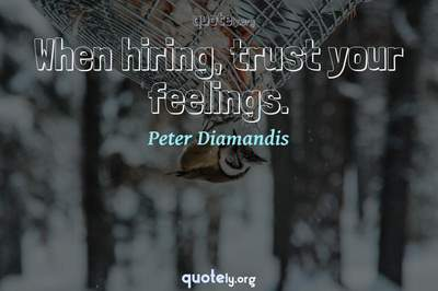 Photo Quote of When hiring, trust your feelings.