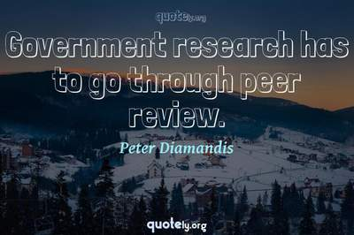 Photo Quote of Government research has to go through peer review.
