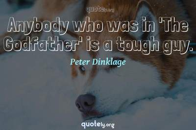 Photo Quote of Anybody who was in 'The Godfather' is a tough guy.