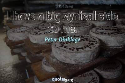 Photo Quote of I have a big cynical side to me.