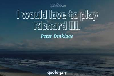 Photo Quote of I would love to play Richard III.