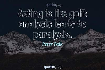Photo Quote of Acting is like golf: analysis leads to paralysis.