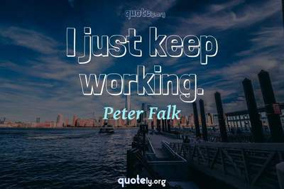 Photo Quote of I just keep working.