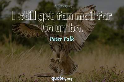 Photo Quote of I still get fan mail for Columbo.