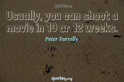 Photo Quote of Usually, you can shoot a movie in 10 or 12 weeks.