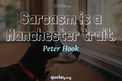 Photo Quote of Sarcasm is a Manchester trait.